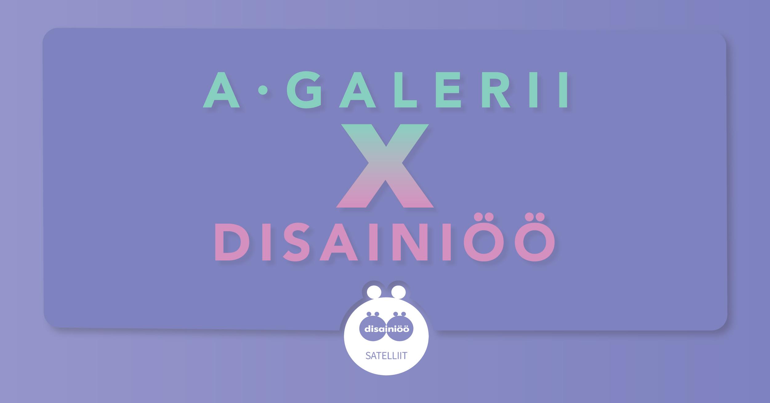 A-galerii x Disainiöö